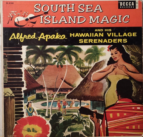 South Sea Island Magic Alfred Apaka and his Hawaiian Village Serenaders
